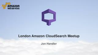 London Amazon CloudSearch  Meetup Jon Handler