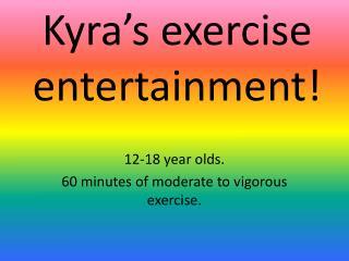 Kyra�s exercise entertainment!
