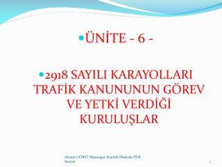 ÜNİTE - 6 - 2918 SAYILI KARAYOLLARI TRAFİK KANUNUNUN GÖREV VE YETKİ VERDİĞİ KURULUŞLAR