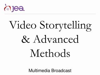 Video Storytelling & Advanced Methods