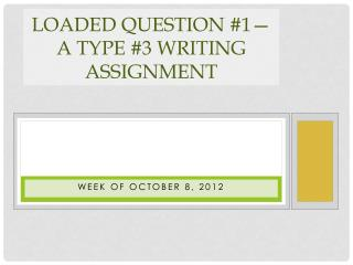Loaded Question #1�A TYPE #3 Writing Assignment