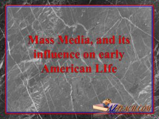 Mass Media, and its influence on early American  LIfe