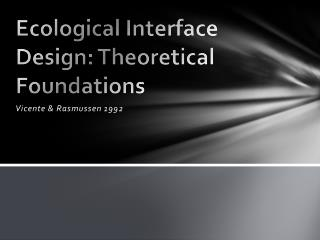 Ecological Interface Design: Theoretical Foundations