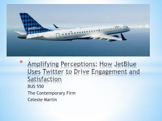 Amplifying Perceptions: How JetBlue Uses Twitter to Drive Engagement and Satisfaction