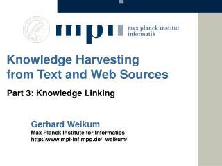 Gerhard  Weikum Max Planck Institute  for Informatics http://www.mpi-inf.mpg.de/~weikum/