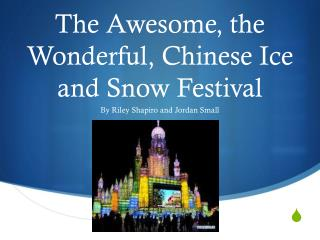 The Awesome, the Wonderful,  C hinese Ice and Snow Festival