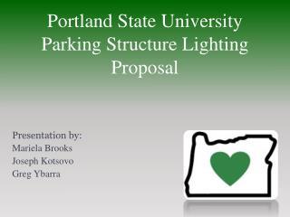 Portland State University Parking Structure Lighting Proposal