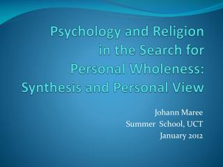 Psychology and Religion  in the Search for  Personal Wholeness:  Synthesis and Personal View