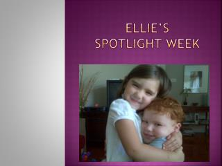 Ellie's spotlight week