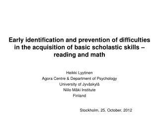 Heikki Lyytinen Agora  Centre & Department of  Psychology University  of Jyväskylä