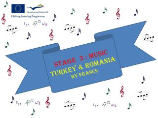 Stage  3 : Music Turkey  & Romania By France