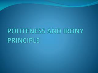 POLITENESS AND IRONY PRINCIPLE