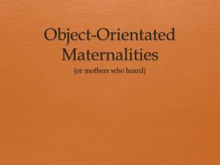 Object-Orientated  Maternalities