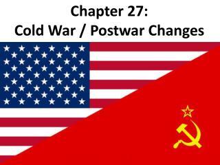 Chapter 27: Cold War / Postwar Changes
