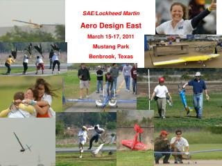 SAE/Lockheed Martin Aero Design  East March  15-17,  2011 Mustang Park Benbrook, Texas