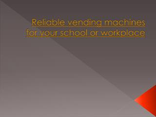 Reliable vending machines for your school or workplace