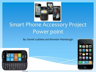 Smart Phone Accessory Project Power point