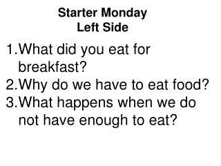 Starter Monday Left Side