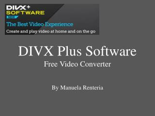 DIVX Plus Software  Free  Video  Converter By Manuela  Renteria