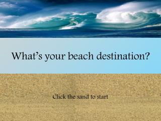 What's your beach destination?