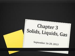 Chapter 3 Solids, Liquids, Gas