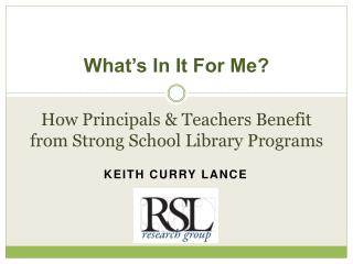 What's In It For Me? How Principals & Teachers Benefit from Strong School Library Programs