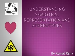 Understanding Semiotics, representation and stereotypes