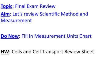 Topic : Final Exam Review Aim : Let's review Scientific Method and Measurement