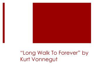 """ Long  Walk To  Forever"" by Kurt Vonnegut"