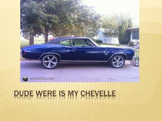 Dude were is my  chevelle