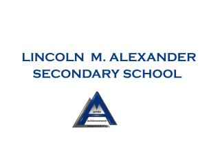 LINCOLN  M. ALEXANDER SECONDARY SCHOOL