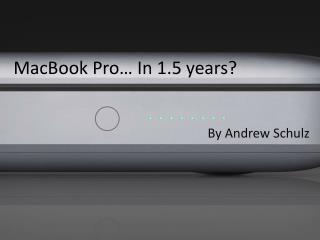 MacBook  Pro… In 1.5 years?