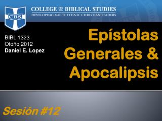 BIBL  1323 Otoño 2012 Daniel E. Lopez