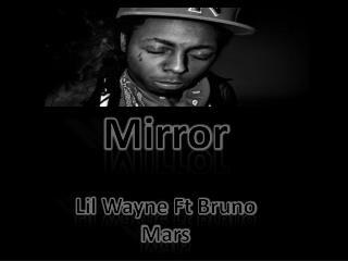 Mirror Lil Wayne Ft Bruno Mars