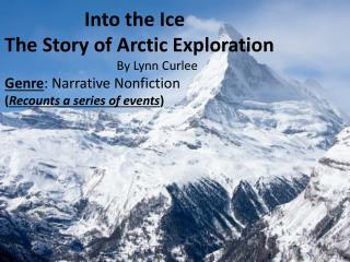 Into the Ice The Story of Arctic Exploration By Lynn  Curlee Genre : Narrative Nonfiction