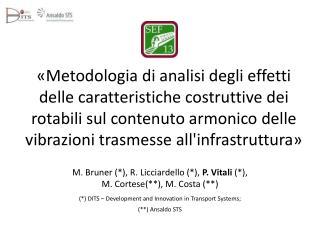 M.  Bruner  (*), R. Licciardello (*),  P. Vitali  (*), M . Cortese(**), M. Costa (**)