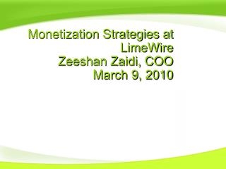 Monetization Strategies at  LimeWire Zeeshan Zaidi, COO March 9, 2010