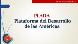 – PLADA –  Plataforma del Desarrollo de las Américas