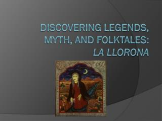 Discovering Legends, Myth, and Folktales: La  Llorona