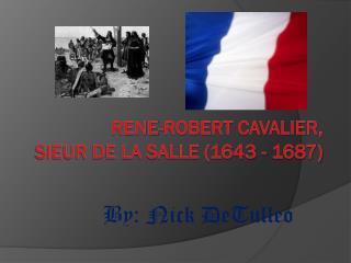 RENE-ROBERT CAVALIER, SIEUR De La SALLE (1643 - 1687)