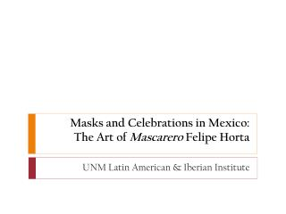 Masks and Celebrations in Mexico: The Art of  Mascarero  Felipe  Horta