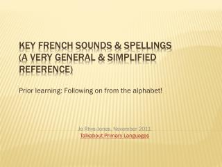 Key French sounds & spellings (a very general & simplified reference)