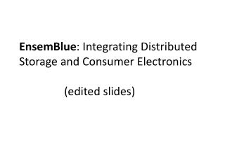 EnsemBlue : Integrating Distributed Storage and Consumer  Electronics (edited slides)
