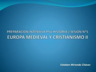 PREPARACIÓN INTENSIVA PSU HISTORIA / SESIÓN Nº5 EUROPA MEDIEVAL Y CRISTIANISMO II