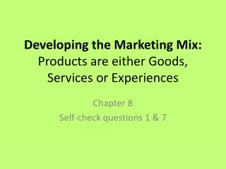 Developing the Marketing Mix:  Products are either Goods, Services or Experiences