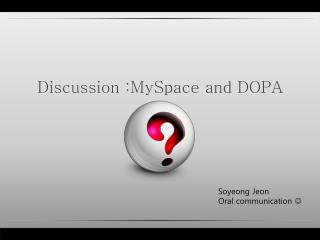 Discussion :MySpace and DOPA