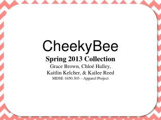 CheekyBee Spring 2013 Collection Grace Brown, Chloé Halley,  Kaitlin  Kelcher , &  Kailee  Reed