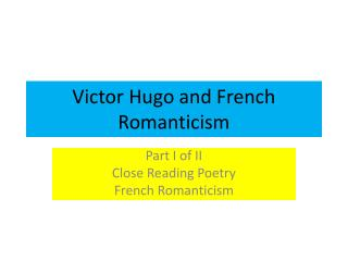 Victor Hugo and  French Romanticism