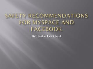 Safety Recommendations for  Myspace  and  Facebook