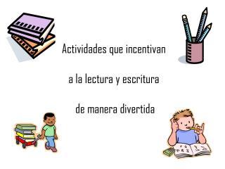 Actividades que incentivan  a la lectura y escritura  de manera divertida